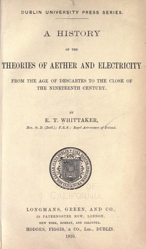 A history of the theories of aether and electricity by by E.T. Whittaker ...