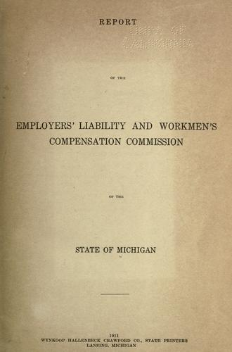 Report of the Employers' Liability and Workmen's Compensation Commission of the State of Michigan by Michigan. Employers' Liability and Workmen's Compensation Commission.
