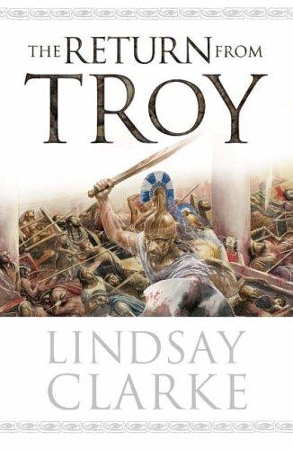 RETURN FROM TROY by LINDSAY CLARKE