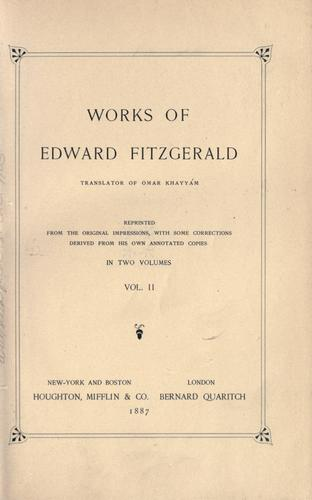 Works of Edward FitzGerald by Edward FitzGerald