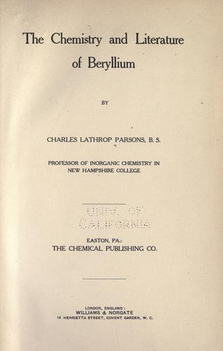 The chemistry and literature of beryllium by Charles Lathrop Parsons