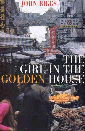 The Girl In The Golden House by John B. Biggs