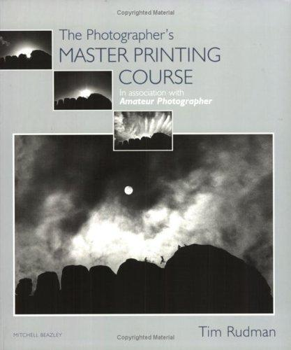 The Photographer's Master Printing Course (Mitchell Beazley Photography) by Tim Rudman