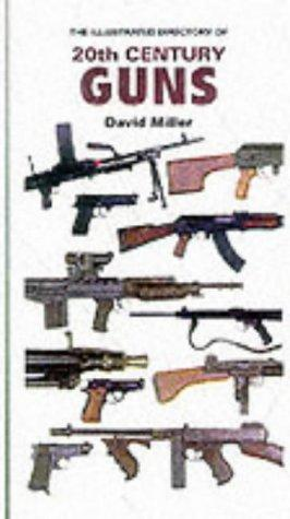 The illustrated directory of 20th century guns by David Miller