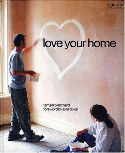 Love Your Home (Conran Octopus Interiors) by Tamsin Blanchard