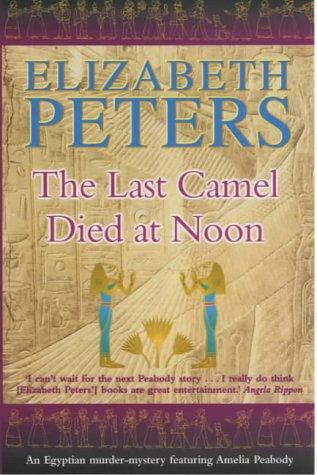 The Last Camel Died at Noon (Amelia Peabody Murder Mystery) by Elizabeth Peters