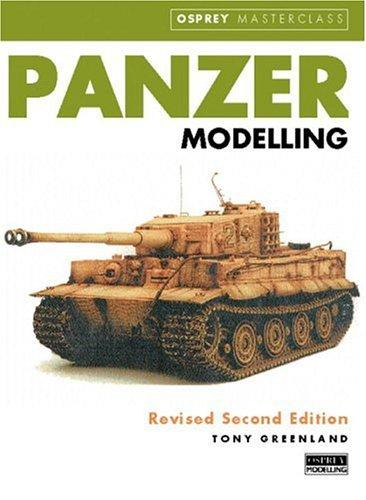 Panzer Modelling (Rev Second Ed): (revised second edition) (Modelling Masterclass) by Tony Greenland