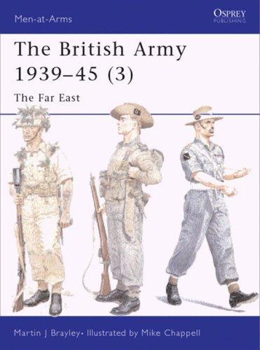 The British Army 1939-45 (3): The Far East (Men-at-Arms) by Edward Wedlake Brayley