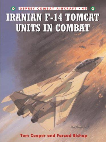 Iranian F-14 Tomcat Units in Combat (Combat Aircraft) by Tom Cooper