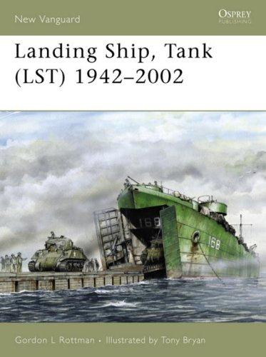 """Landing Ship, Tank (LST) 1942-2002"" by Gordon Rottman"