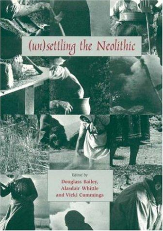 (UN)SETTLING THE NEOLITHIC; ED. BY DOUGLASS BAILEY by