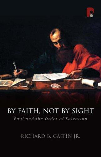 By Faith, Not by Sight: Paul and the Order of Salvation by Gaffin, Richard
