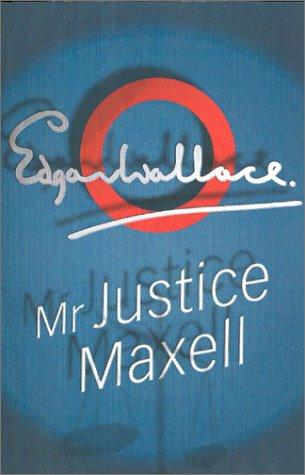 Mr. Justice Maxell by Edgar Wallace
