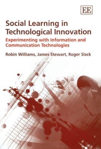 SOCIAL LEARNING IN TECHNOLOGICAL INNOVATION: EXPERIMENTING WITH INFORMATION AND COMMUNICATION TECHNOLOGIES by WILLIAMS, ROBIN, 1952 NOV. 13-