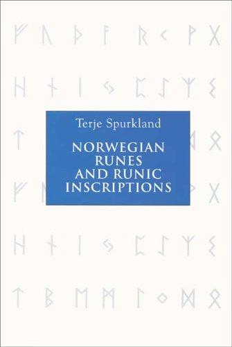 Norwegian Runes and Runic Inscriptions by Terje Spurkland