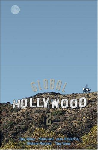 Global Hollywood  2 by Toby Miller, Nitin Govil, John McMurria, Richard Maxwell, Ting Wang