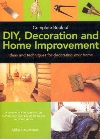 Complete Book of DIY, Decoration and Home Improvement by Mike Lawrence