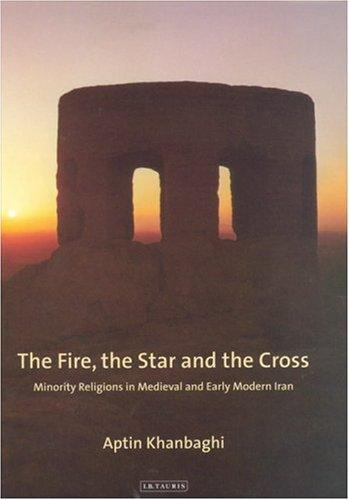 The Fire, the Star and the Cross by Aptin Khanbaghi