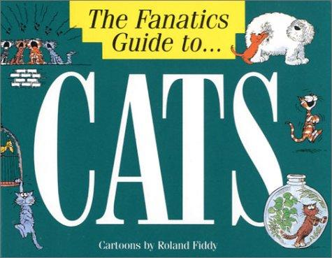 The Fanatic's Guide to Cats (The Fanatic's Guide to) by Roland Fiddy