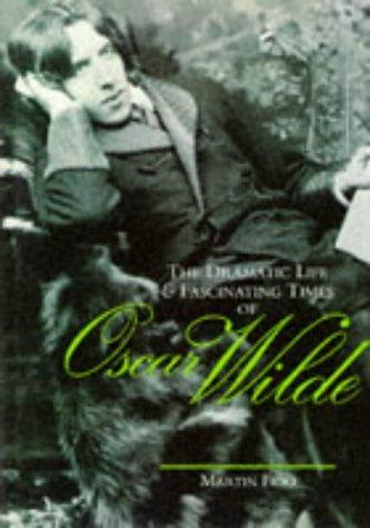 The Dramatic Life and Fascinating Times of Oscar Wilde (Life & Times) by Martin Fido