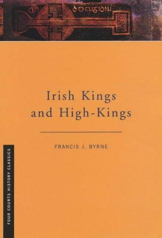 Irish kings and high-kings by F. J. Byrne