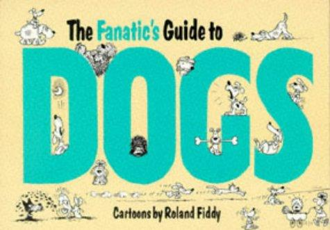 Fanatic's Guide to Dogs (Fanatic's Guides Ser) by Roland Fiddy