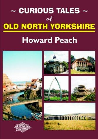 Curious Tales of Old North Yorkshire by Howard Peach