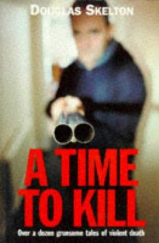 A Time to Kill by Douglas Skelton