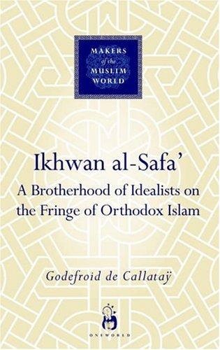 Ikhwan al-Safa (Makers of the Muslim World) by Godefroid de Callatay
