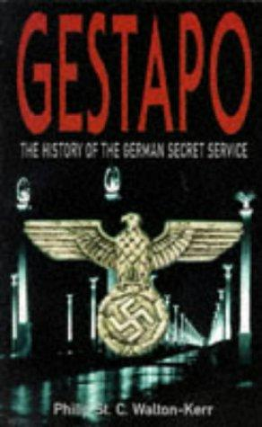 Gestapo the History of the German Secret by Philip St C. Walton-Kerr