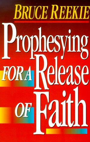Prophesying for Release of Faith by Bruck Reekie