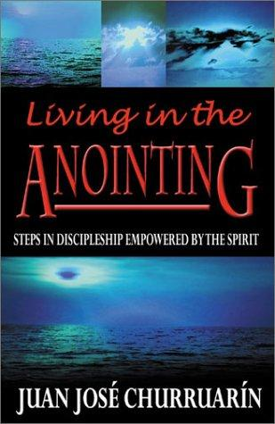 Living in the Anointing by Juan Jose Churruarin