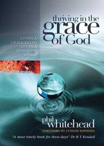 Thriving in the Grace of God by Phil Whitehead