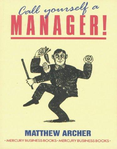 Call Yourself a Manager! by Matthew Archer