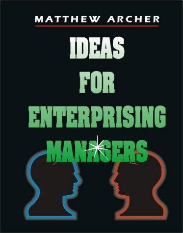 Ideas for Enterprising Managers by Matthew Archer