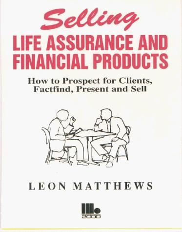 Selling Life Assurance and Financial Products by Leon Matthews