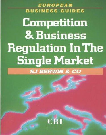 Competition and Business Regulation in the Single Market (European Business Guides) by S.J., & Co. Berwin