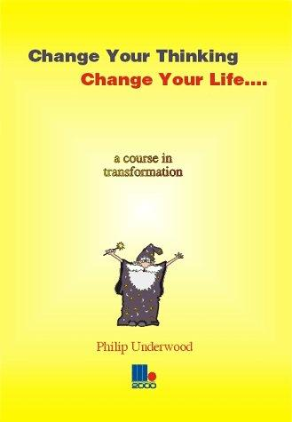 Change your thinking - change your life by Philip Underwood