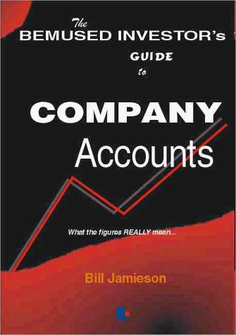 The Bemused Investor's Guide to Company Accounts by W.M. Jamieson