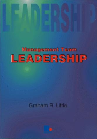 Management Team Leadership (Leadership Guides) by Graham R. Little