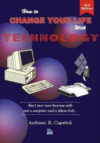 How to Change Your Life with Technology by Anthony Capstick