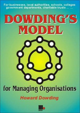 Dowding's Model - For Managing Organisations by Howard Dowding