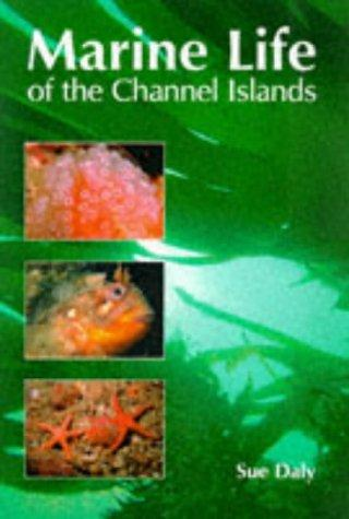 The Marine Life of the Channel Islands by Sue Daly