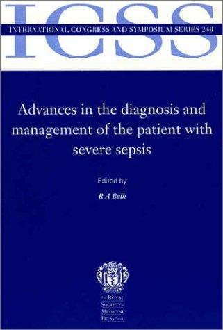 Advances in the Diagnosis and Managemnt of Patient w/ Severe Sepsis (International Congress and Symposium) by R.A Balk