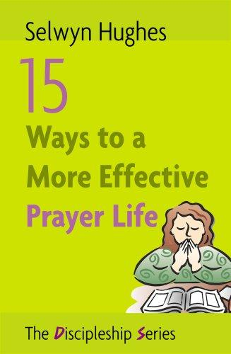 15 WAYS TO A MORE EFFECTIVE PRAYER LIFE by Selwyn Huges