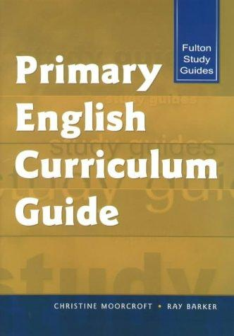 PRIMARY ENGLISH CURRICULUM GUIDE (Fulton Study Guide Series) by Chris Moorcroft