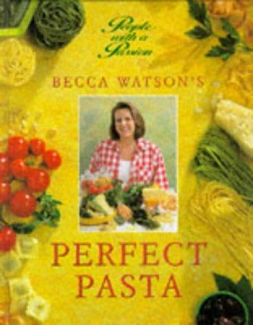 Becca Watson's Perfect Pasta (The People With a Passion Series) by Becca Watson