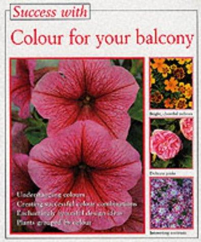 Colour for Your Balcony (Success with Gardening) by Macbride