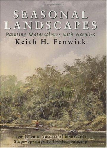 Seasonal Landscapes by Keith H. Fenwick