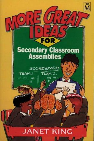 More Great Ideas for Secondary Classroom Assemblies by Janet King